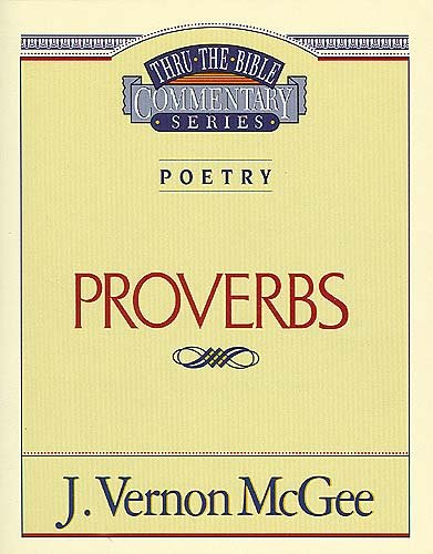 Proverbs (Thru the Bible Commentary) vol.20 - Book #20 of the Thru the Bible