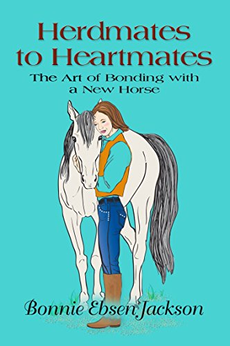 HERDMATES TO HEARTMATES: The Art of Bonding with a New Horse