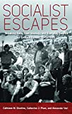 Socialist Escapes: Breaking Away from Ideology and Everyday Routine in Eastern Europe, 1945-1989
