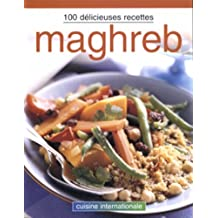 Maghreb - 100 delicieuses recettes