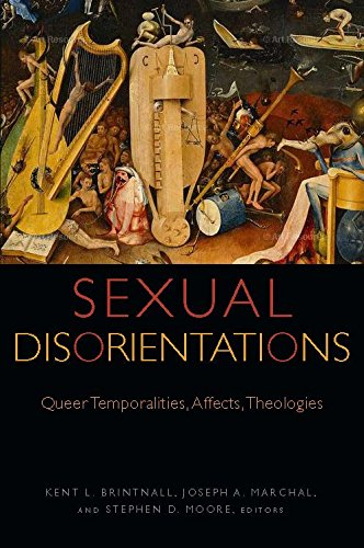 Sexual Disorientations: Queer Temporalities, Affects, Theologies (Transdisciplinary Theological Colloquia)