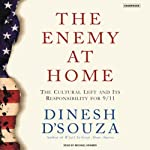 The Enemy at Home: The Cultural Left and Its Responsibility for 9/11 | Dinesh D'Souza