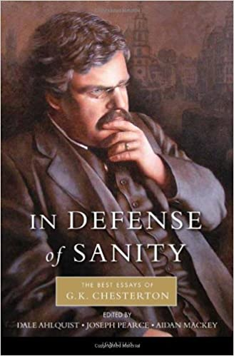 in defense of sanity the best essays of g k chesterton g k  in defense of sanity the best essays of g k chesterton g k chesterton dale ahlquist 9781586174897 com books