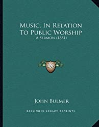 Music, in Relation to Public Worship: A Sermon (1881)