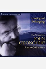 Longing and Belonging: The Complete John O'Donohue Audio Collection Audio CD