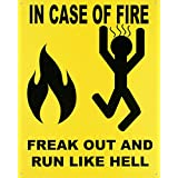 Funny Tin Sign- In Case of Fire, Freak Out and Run Like Hell