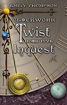 Clockwork Twist : Inquest by [Thompson, Emily]