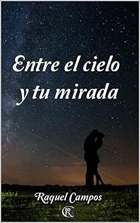 Entre el cielo y tu mirada eBook: Campos, Raquel: Amazon.es: Tienda Kindle