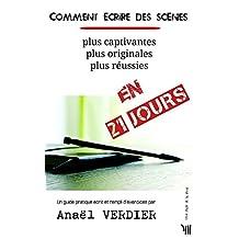 Comment écrire des scènes en 21 jours: plus captivantes plus originales plus réussies (French Edition)