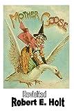 Mother Goose Revisited, Robert Holt, 1493521446