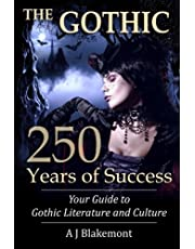 The Gothic: 250 Years of Success: Your Guide to Gothic Literature and Culture