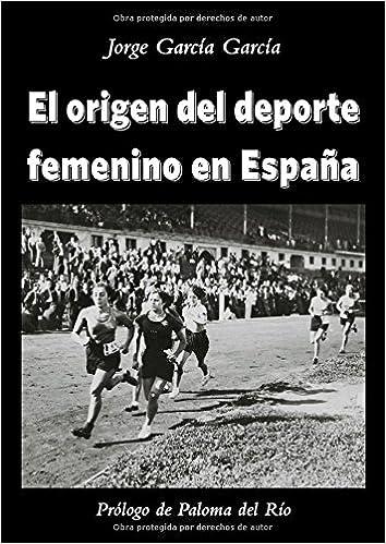 El origen del deporte femenino en España (3): Amazon.es: García García, Jorge: Libros