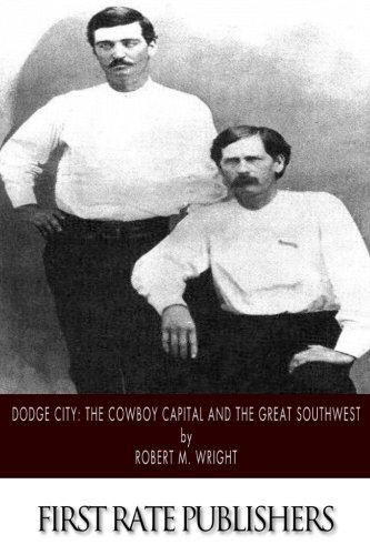 Dodge City: The Cowboy Capital and the Great Southwest