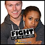 Fight for the Remote: Episode 7: The Wake-Up Call | Mark Adams,Julia Dawn