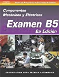 Componentes Mecánicos y Eléctricos : Examen B5, Primedia Intertec Staff and Delmar Learning Staff, 1401877591
