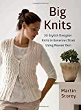 Big Knits: 20 Stylish Designer Knits in Generous Sizes Using Rowan Yarn