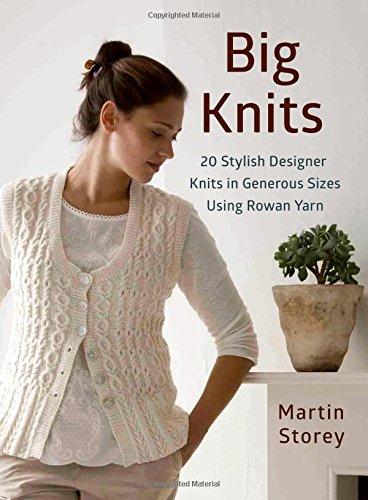 Big Knits: 20 Stylish Designer Knits in Generous Sizes Using Rowan Yarn (Knit & Crochet)