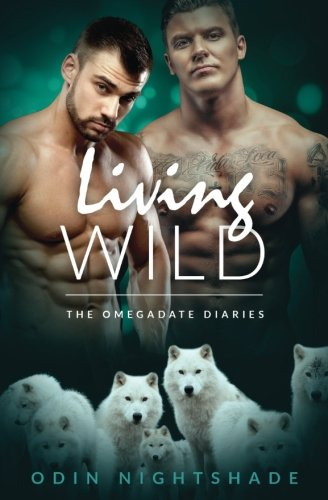Living Wild: A Paranormal Mpreg Gay Romance (The Omega Date Diaries) (Volume 2)