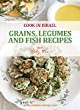 Grains, Legumes and Fish Recipes - Israeli-Mediterranean Cookbook (Cook In Israel - Kosher Recipes, Mediterranean Cooking 2)