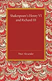 Shakespeare's Henry VI and Richard III, Alexander, Peter, 1107450799