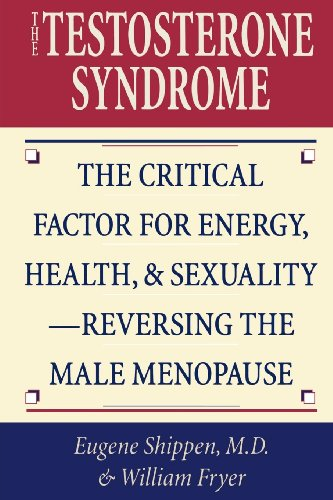 Serum Testosterone Level - The Testosterone Syndrome: The Critical Factor for Energy, Health, and Sexuality-Reversing the Male Menopause