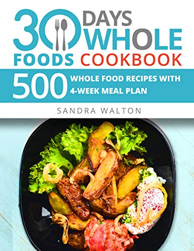 30 Days Whole Foods Cookbook: 500 Whole Food Recipes with 4-Week Meal Plan (Cranberry Stores)