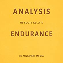 Analysis of Scott Kelly's Endurance Audiobook by Milkyway Media Narrated by Dwight Equitz