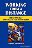 Working from a Distance : Being Your Best When You're Not with the Rest, Dinnocenzo, Debra, 1885228201