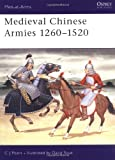 Medieval Chinese Armies 1260-1520, Chris J. Peers, 1855322544