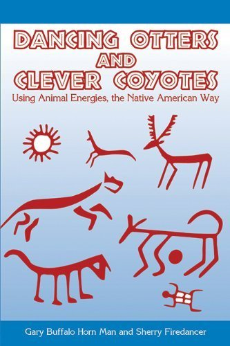 2009 Buffalo Horn - Dancing Otters and Clever Coyotes: Using?nimal?nergies, the Native American Way by Buffalo Horn Man, Gary, Firedancer, Sherry (2009) Paperback