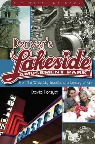 Denver's Lakeside Amusement Park: From the White City Beautiful to a Century of Fun (Timberline Books)