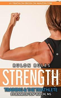 "Rulon Rules: Strength Training & the Triathlete by [Rulon, Jennifer ""Jen""]"