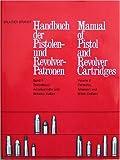 Manual of Pistol and Revolver Cartridges (Volume 2 - Centerfire, American and British Calibers) / Handbuch der Pistolen- und Revolver-Patronen (Band 2 - Zentralfeuer, Amerikanische und Britische Kaliber)