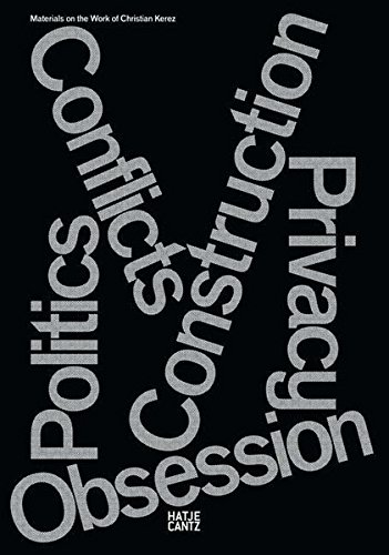Read Online Christian Kerez: Conflicts Politics Construction Privacy Obsession: Materials on the Work of Christian Kerez PDF