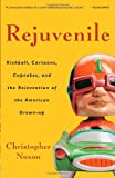"""""""Rejuvenile - Kickball, Cartoons, Cupcakes, and the Reinvention of the American Grown-up"""" av Christopher Noxon"""