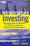Infrastructure Investing: Managing Risks & Rewards for Pensions, Insurance Companies & Endowments (Wiley Finance Book 549)