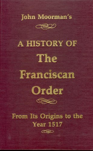 A History of the Franciscan Order: From Its Origins to the Year 1517
