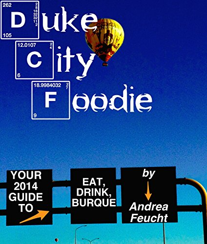 Duke City Foodie: Your Guide to Eat & Drink Albuquerque: 66 Dining Picks in 11 categories to nosh...