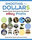 Shooting for Dollars: Simple Photo Techniques for Greater eBay Profits