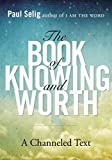 img - for The Book of Knowing and Worth: A Channeled Text (Paul Selig Series) book / textbook / text book