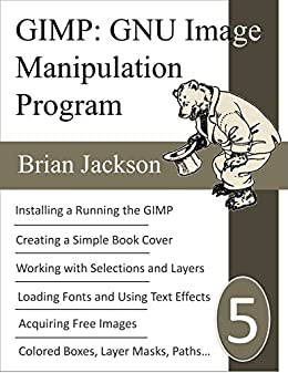 GNU Image Manipulation Program (GIMP): GIMP for Beginners, Book Covers and  Free Graphic Design (Write, Self-publish and Market on Amazon 5)