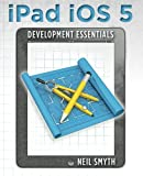 iPad iOS 5 Development Essentials, Neil Smyth, 1466360488