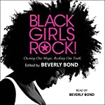 Black Girls Rock!: Owning Our Magic. Rocking Our Truth. | Beverly Bond - editor