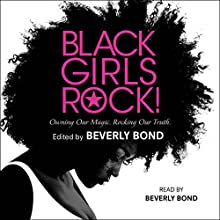 Black Girls Rock!: Owning Our Magic. Rocking Our Truth. Audiobook by Beverly Bond - editor Narrated by Beverly Bond