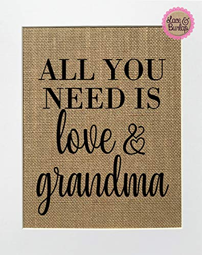 8x10 UNFRAMED All You Need Is Love & Grandma/Burlap Print Sign/Rustic Country Shabby Chic Vintage Birthday Gift Home Decor Mother's Day Gift Mom Mothers Grandma Nana Grandmother
