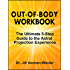 OUT-OF-BODY WORKBOOK: The Ultimate 5-Step Guide to the Astral Projection Experience
