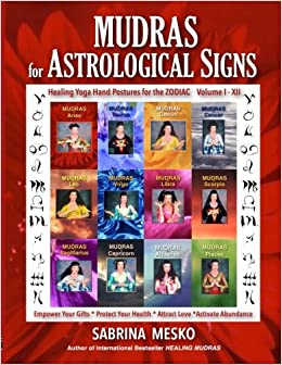 MUDRAS for Astrological Signs: Healing Yoga Hand Postures for the