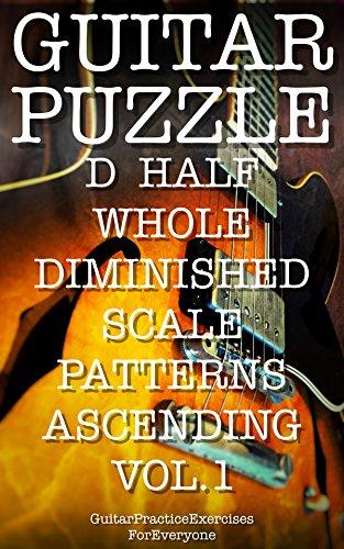GUITAR PUZZLE D HALF WHOLE DIMINISHED SCALE PATTERNS ASCENDING VOL.1