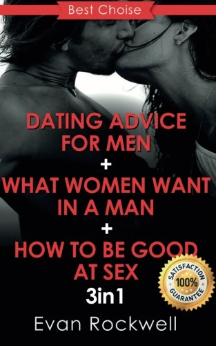 Dating Advice For Men: How To Become An Alpha male, How To Be Good At Sex, What Women Want In A Man (3in1 Bundle + FREE Gift Inside) (Dating, Attract Women, Alpha Male, How To Last Longer During Sex)