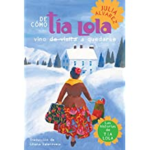 De como tia Lola vino (de visita) a quedarse (The Tia Lola Stories) (Spanish Edition)